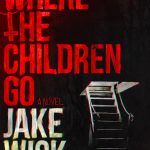 "New Horror Novel ""Where the Children Go"" Coming this October"